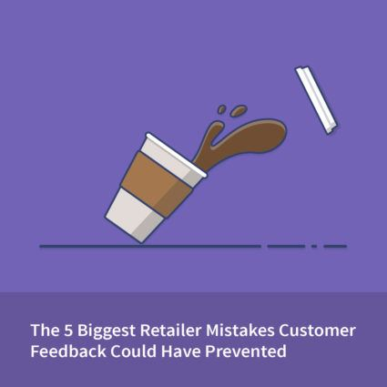 The 5 Biggest Retailer Mistakes Customer Feedback Could Have Prevented